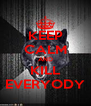 KEEP CALM AND KILL EVERYODY - Personalised Poster A4 size