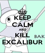 KEEP CALM AND KILL EXCALIBUR - Personalised Poster A4 size