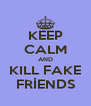 KEEP CALM AND KILL FAKE FRİENDS - Personalised Poster A4 size