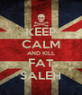 KEEP CALM AND KILL FAT SALEH - Personalised Poster A4 size