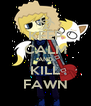 KEEP CALM AND KILL FAWN - Personalised Poster A4 size