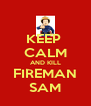 KEEP  CALM AND KILL FIREMAN SAM - Personalised Poster A4 size