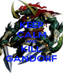 KEEP CALM AND KILL GANDORF - Personalised Poster A4 size