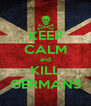 KEEP CALM and KILL GERMANS - Personalised Poster A4 size