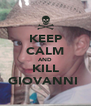 KEEP CALM AND KILL GIOVANNI  - Personalised Poster A4 size