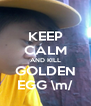 KEEP CALM AND KILL GOLDEN EGG \m/ - Personalised Poster A4 size