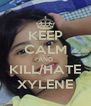 KEEP CALM AND KILL/HATE XYLENE - Personalised Poster A4 size