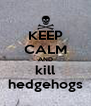 KEEP CALM AND kill hedgehogs - Personalised Poster A4 size