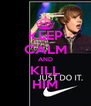 KEEP CALM AND KILL HIM - Personalised Poster A4 size