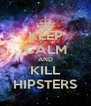 KEEP CALM AND KILL HIPSTERS - Personalised Poster A4 size