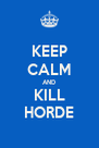 KEEP CALM AND KILL HORDE - Personalised Poster A4 size