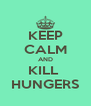 KEEP CALM AND KILL  HUNGERS - Personalised Poster A4 size
