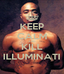 KEEP CALM AND KILL ILLUMINATI - Personalised Poster A4 size
