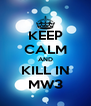 KEEP CALM AND KILL IN MW3 - Personalised Poster A4 size