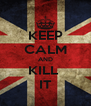 KEEP CALM AND KILL  IT - Personalised Poster A4 size