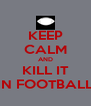 KEEP CALM AND KILL IT IN FOOTBALL - Personalised Poster A4 size