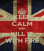 KEEP CALM AND KILL IT WITH FIRE - Personalised Poster A4 size