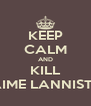 KEEP CALM AND KILL JAIME LANNISTER - Personalised Poster A4 size
