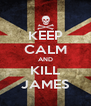 KEEP CALM AND KILL JAMES - Personalised Poster A4 size