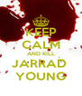 KEEP CALM AND KILL JARRAD  YOUNG - Personalised Poster A4 size