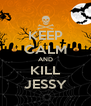 KEEP CALM AND KILL JESSY - Personalised Poster A4 size