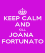 KEEP CALM AND KILL JOANA  FORTUNATO - Personalised Poster A4 size