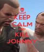 KEEP CALM AND KILL JOHNNY - Personalised Poster A4 size