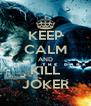 KEEP CALM AND KILL JOKER - Personalised Poster A4 size