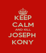 KEEP CALM AND KILL JOSEPH  KONY - Personalised Poster A4 size