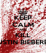 KEEP CALM AND KILL JUSTIN BIEBERER - Personalised Poster A4 size