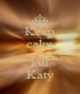 Keep calm and kill Katy - Personalised Poster A4 size