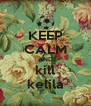 KEEP CALM AND kill kelila - Personalised Poster A4 size