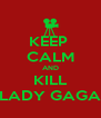 KEEP  CALM AND KILL LADY GAGA - Personalised Poster A4 size