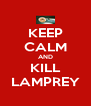 KEEP CALM AND KILL LAMPREY - Personalised Poster A4 size