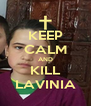 KEEP CALM AND KILL LAVINIA - Personalised Poster A4 size