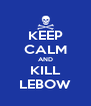 KEEP CALM AND KILL LEBOW - Personalised Poster A4 size