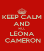 KEEP CALM AND KILL LEONA  CAMERON - Personalised Poster A4 size
