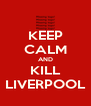 KEEP CALM AND KILL LIVERPOOL - Personalised Poster A4 size