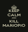 KEEP CALM AND KILL MARIOPIO - Personalised Poster A4 size