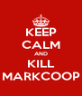 KEEP CALM AND KILL MARKCOOP - Personalised Poster A4 size