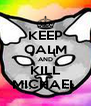 KEEP CALM AND KILL MICHAEL - Personalised Poster A4 size