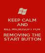 KEEP CALM AND KILL MICROSOFT FOR REMOVING THE START BUTTON - Personalised Poster A4 size