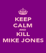 KEEP CALM AND KILL MIKE JONES - Personalised Poster A4 size