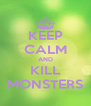 KEEP CALM AND KILL MONSTERS - Personalised Poster A4 size