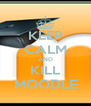KEEP CALM AND KILL MOODLE - Personalised Poster A4 size