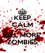 KEEP CALM AND KILL MORE  ZOMBIES - Personalised Poster A4 size
