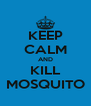 KEEP CALM AND KILL MOSQUITO - Personalised Poster A4 size