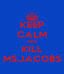 KEEP CALM AND KILL MS.JACOBS - Personalised Poster A4 size
