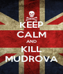KEEP CALM AND KILL MUDROVA - Personalised Poster A4 size