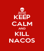 KEEP CALM AND KILL NACOS - Personalised Poster A4 size